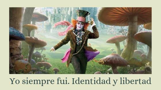 Sombrerero loco-yo siempre fui-identidad y libertad